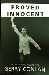 Proved Innocent by Gerry Conlan - Special edition, signed copy.In October 1989 Gerry Conlon was the first of the Guildford Four to walk away from the British courts, cleared after 15 years of charges of murder. This is Conlon's account of the episode and evokes the horror of the frame-up.